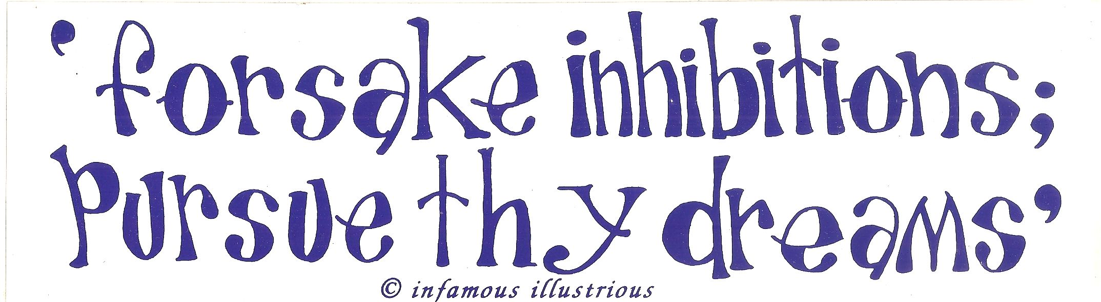 Forsake Inhibitions; pursue thy dreams Bumper Sticker